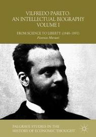 Vilfredo Pareto: An Intellectual Biography Volume I by Fiorenzo Mornati