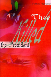 They Killed the President by Matthew McTiernan image