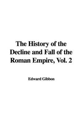 The History of the Decline and Fall of the Roman Empire, Vol. 2 by Edward Gibbon image