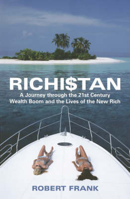 Richistan: A Journey Through the 21st Century Wealth Boom and the Lives of the New Rich by Robert Frank image