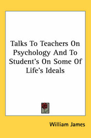 Talks to Teachers on Psychology and to Student's on Some of Life's Ideals by William James image