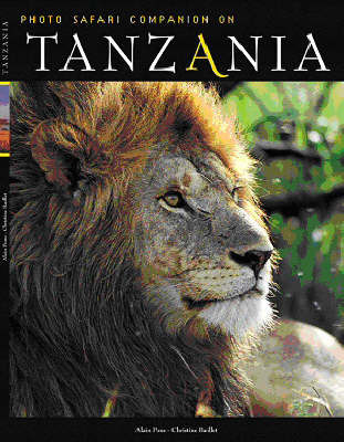 Tanzania: Photo Safari Companion by Alain Pons