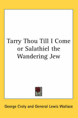 Tarry Thou Till I Come or Salathiel the Wandering Jew by George Croly