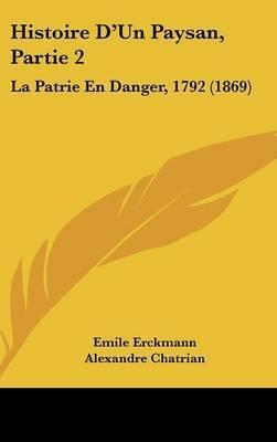 Histoire D'Un Paysan, Partie 2: La Patrie En Danger, 1792 (1869) by Alexandre Chatrian