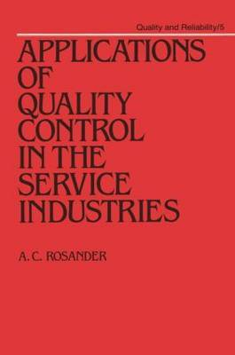 Applications of Quality Control in the Service Industries by A.C. Rosander