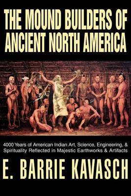 The Mound Builders of Ancient North America by E.Barrie Kavasch image