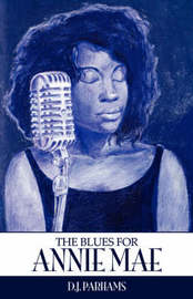 The Blues for Annie Mae by D. J. Parhams image