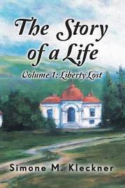 The Story of a Life - Liberty Lost, Volume 1 by Simone M Kleckner image