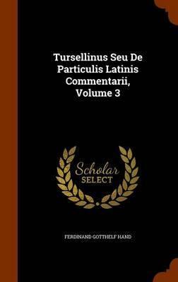 Tursellinus Seu de Particulis Latinis Commentarii, Volume 3 by Ferdinand Gotthelf Hand image