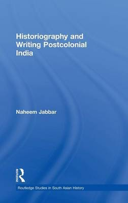 Historiography and Writing Postcolonial India by Naheem Jabbar image