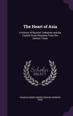 The Heart of Asia by Francis Henry Skrine image