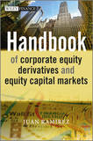 Handbook of Corporate Equity Derivatives and Equity Capital Markets by Juan Ramirez