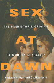 Sex at Dawn: The Prehistoric Origins of Modern Sexuality by Cacilda Jetha