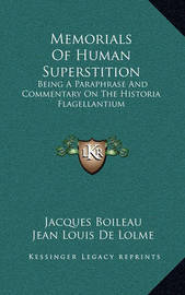 Memorials of Human Superstition: Being a Paraphrase and Commentary on the Historia Flagellantium by Jacques Boileau