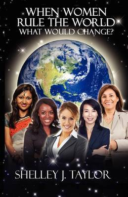 When Women Rule the World What Would Change? by Shelley Taylor image