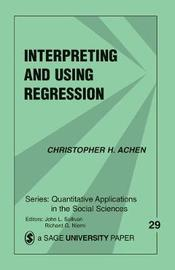 Interpreting and Using Regression by Christopher H Achen
