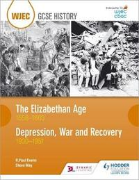 WJEC GCSE History The Elizabethan Age 1558-1603 and Depression, War and Recovery 1930-1951 by R.Paul Evans