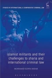 Islamic Militants and Their Challenges to Sharia and International Criminal Law by Mohamed Elewa Badar