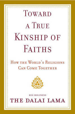 Toward a True Kinship of Faiths: How the World's Religions Can Come Together by Dalai Lama
