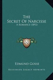 The Secret of Narcisse the Secret of Narcisse: A Romance (1892) a Romance (1892) by Edmund Gosse