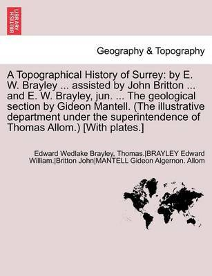 A Topographical History of Surrey by Edw Wedlake Brayley