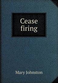 Cease Firing by Mary Johnston