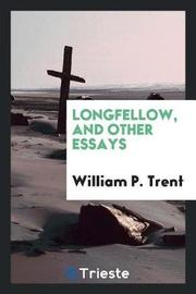 Longfellow, and Other Essays by William P.Trent image