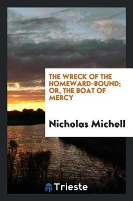 The Wreck of the Homeward-Bound; Or, the Boat of Mercy by Nicholas Michell