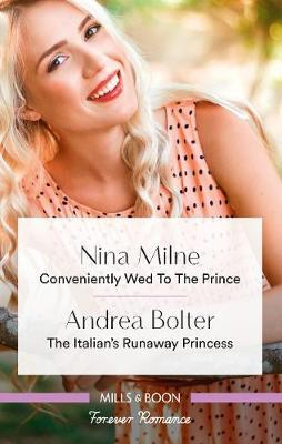 Conveniently Wed To The Prince/The Italian's Runaway Princess by Andrea Bolter