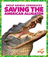 Saving the American Alligator by Karen Latchana Kenney
