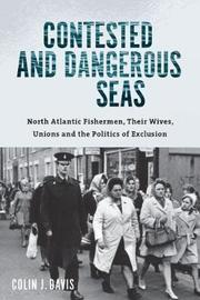Contested and Dangerous Seas by Colin J. Davis