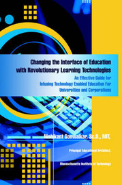 Changing the Interface of Education with Revolutionary Learning Technologies: An Effective Guide for Infusing Technology Enabled Education for Universities and Corporations by Nishikant Sonwalkar Sc.D. MIT image