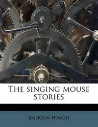 The Singing Mouse Stories by Emerson Hough
