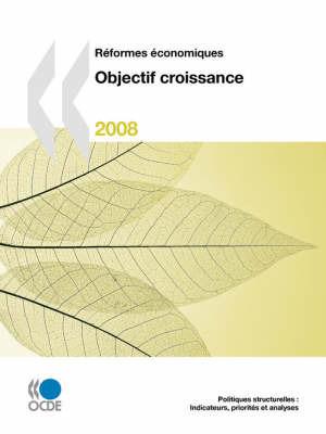 Reformes Economiques: Objectif Croissance 2008 by OECD Publishing