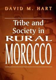 Tribe and Society in Rural Morocco by David M. Hart