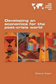 Developing an Economics for the Post-Crisis World by Steve Keen
