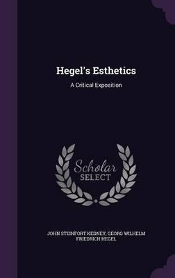 Hegel's Esthetics by John Steinfort Kedney