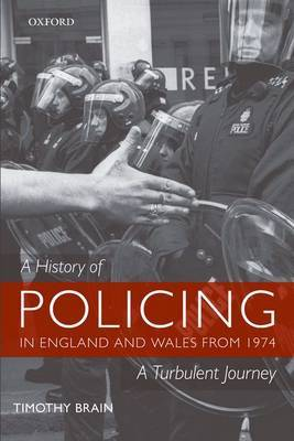 A History of Policing in England and Wales from 1974 by Timothy Brain image