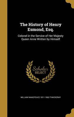 The History of Henry Esmond, Esq. by William Makepeace 1811-1863 Thackeray