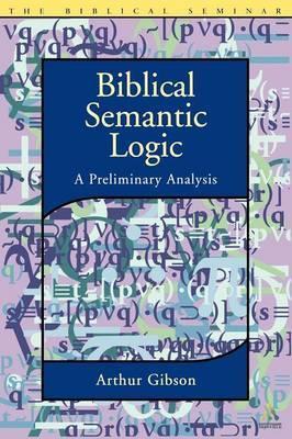 Biblical Semantic Logic by Gibson Arthur