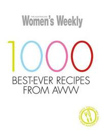 AWW 1000 Best-Ever Recipes From AWW by The Australian Women's Weekly