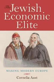 The Jewish Economic Elite by Cornelia Aust