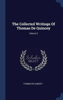 The Collected Writings of Thomas de Quincey; Volume 3 by Thomas De Quincey