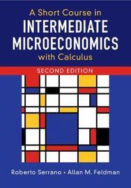 A Short Course in Intermediate Microeconomics with Calculus by Roberto Serrano