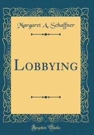 Lobbying (Classic Reprint) by Margaret A. Schaffner image