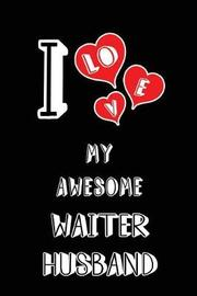 I Love My Awesome Waiter Husband by Lovely Hearts Publishing