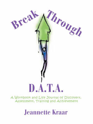 Breakthrough D.A.T.A.: A Workbook and Life Journal of Discovery, Assessment, Training and Achievement by Jeannette Kraar image