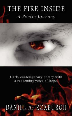 The Fire Inside by Daniel, A. Roxburgh