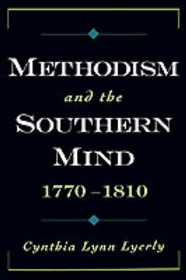 Methodism and the Southern Mind, 1770-1810 by Cynthia Lynn Lyerly