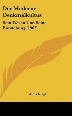 Der Moderne Denkmalkultus: Sein Wesen Und Seine Entstehung (1903) by Alois Riegl